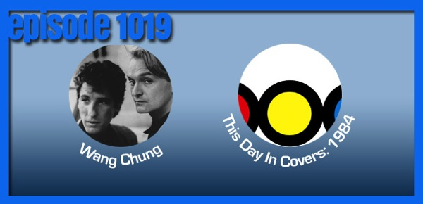 A mini tribute to Wang Chung, and (covered) proof that this day in 1984 was one of the greatest days on the Billboard Music Charts