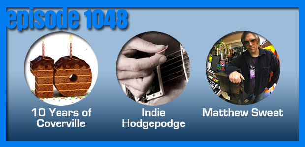 Coverville  1048: One little, two little, ten little indie hodgepodges! And a Matthew Sweet Cover Story!