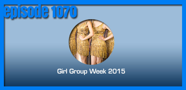 Coverville  1070: Celebrating Girl Group Week 2015!