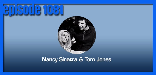 Coverville  1081: Cover Stories for Tom Jones and Nancy Sinatra
