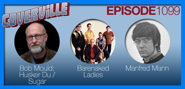 Coverville  1099: Cover Stories for Bob Mould, Barenaked Ladies and Manfred Mann!