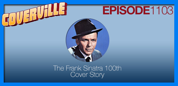 Coverville  1103: A Cover Story for what would have been Frank Sinatra's 100th