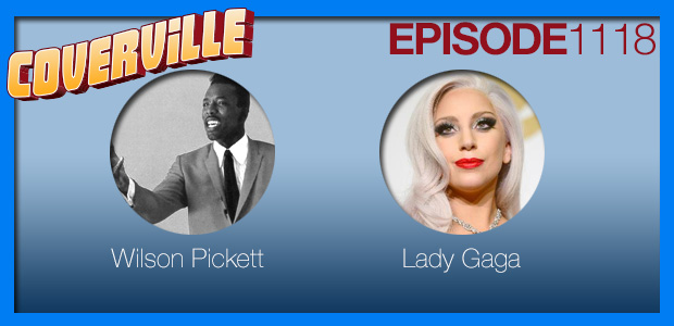 Coverville  1118: It's the Land of 1000 Just Dances, with Cover Stories for Wilson Pickett & Lady Gaga