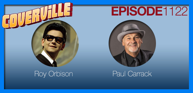 Coverville  1122: Cover Stories for Roy Orbison and Paul Carrack