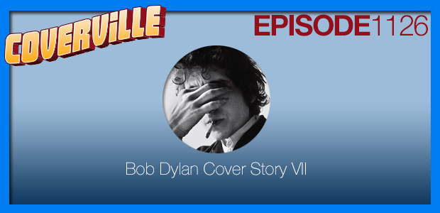 Coverville  1126: Bob Dylan Cover Story VII