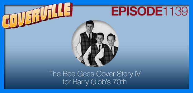 Coverville  1139: Bee Gees Cover Story IV for Barry's 70th