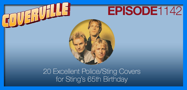 Coverville  1142: 20 fantastic Sting and Police covers, just in time for Sting's 65th birthday!