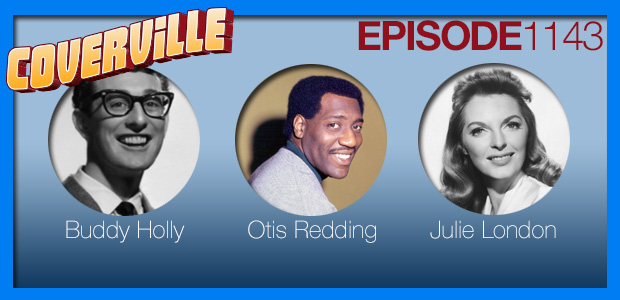 Coverville  1143: Cover Stories for Otis Redding, Buddy Holly and Julie London