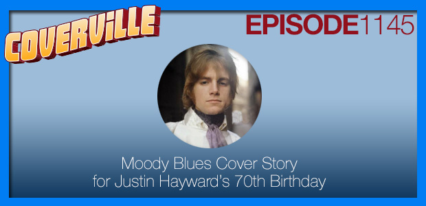 Coverville  1145: Moody Blues Cover Story for Justin Hayward's 70th