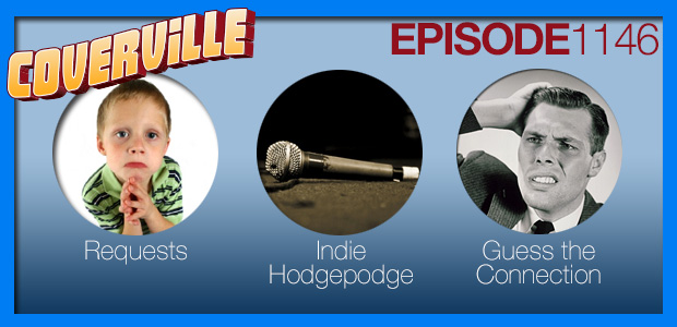 Coverville  1146: Requests, Indie Hodgepodge and a Guess The Connection