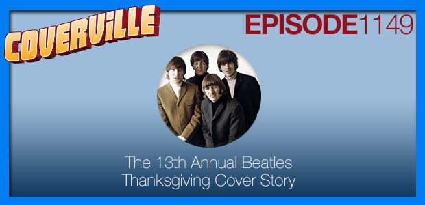 Coverville  1149: The 13th Annual All-Beatles Thanksgiving Show
