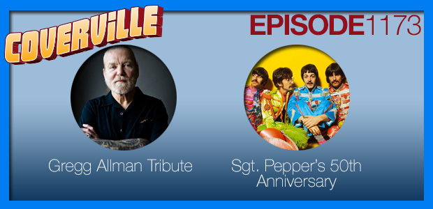 Coverville  1173: Gregg Allman Tribute and Sgt. Pepper's 50th Anniversary Album Cover