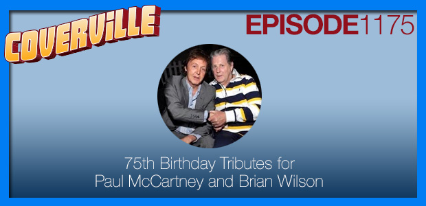 Coverville  1175: 75th Birthday Celebrations for Paul McCartney and Brian Wilson