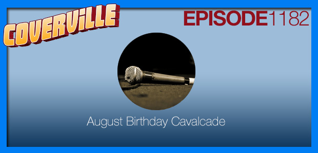 Coverville  1182: The August Birthday Cover Story Cavalcade