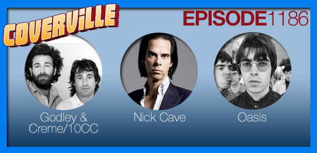 Coverville  1186: Cover Stories for 10CC, Nick Cave and Oasis