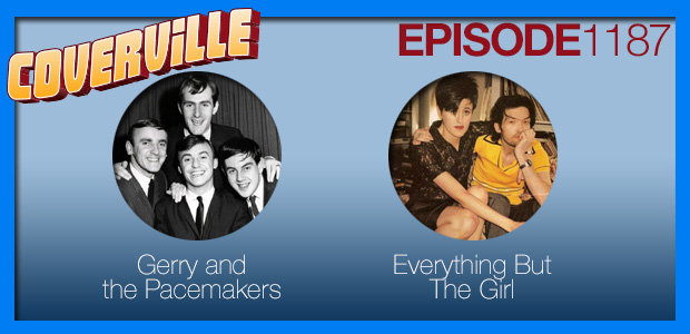 Coverville  1187: Cover Stories for Gerry & The Pacemakers and Everything But The Girl