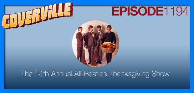 Coverville  1194: The 14th Annual All-Beatles Thanksgiving Cover Show