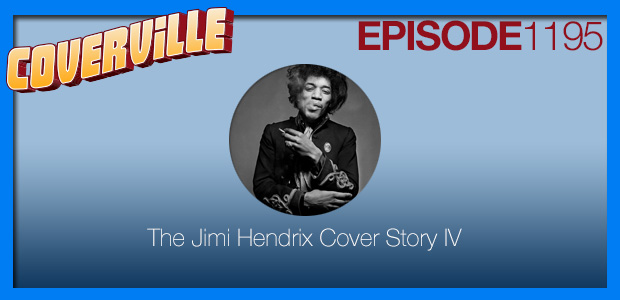 Coverville  1195: The Jimi Hendrix Cover Story IV