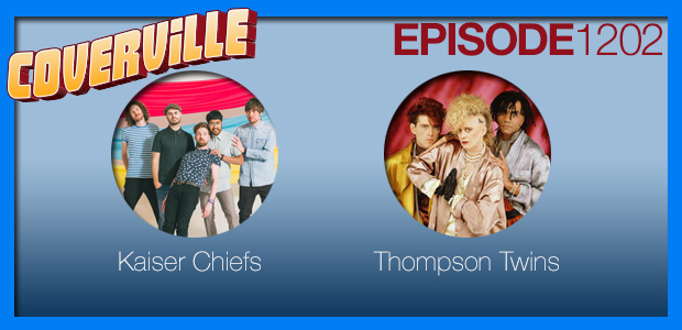 Coverville  1202: Cover Stories for the Kaiser Chiefs and the Thompson Twins