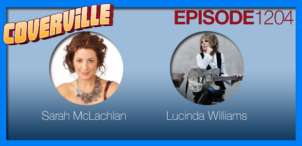 Coverville  1204: Cover Stories for Sarah McLachlan and Lucinda Williams