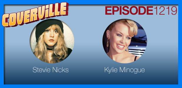 Coverville  1219: Cover Stories for Stevie Nicks and Kylie Minogue