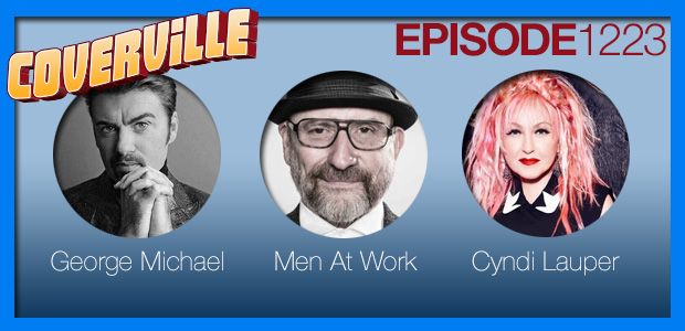 Coverville  1223: Cover Stories for George Michael, Men At Work, and Cyndi Lauper