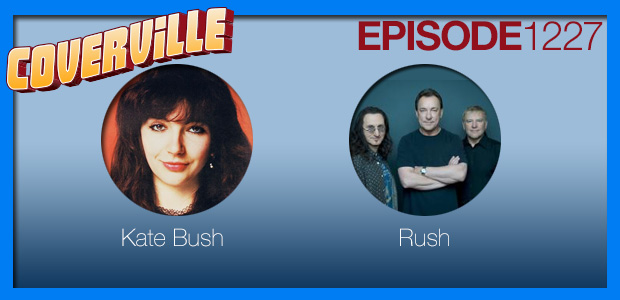 Coverville  1227: Cover Stories for Kate Bush and Rush
