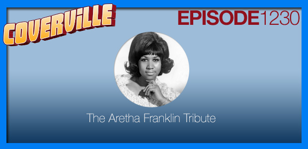 Coverville  1230: The Aretha Franklin Tribute