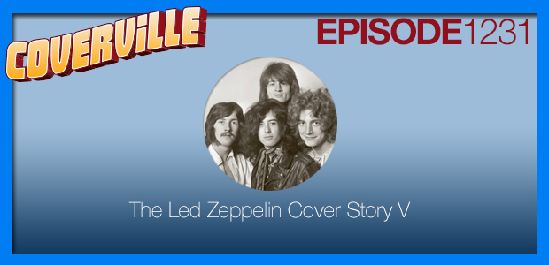 Coverville  1231: Led Zeppelin Cover Story V