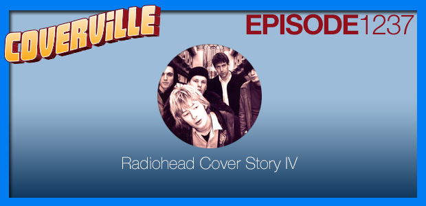 Coverville  1237: The Radiohead Cover Story IV