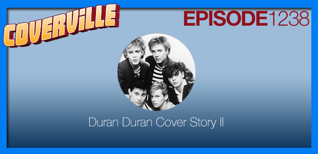 Coverville  1238: The Duran Duran Cover Story IV