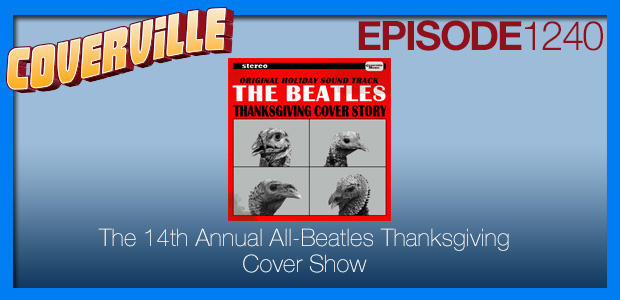 Coverville  1240: The 15th Annual All-Beatles Thanksgiving Cover Show
