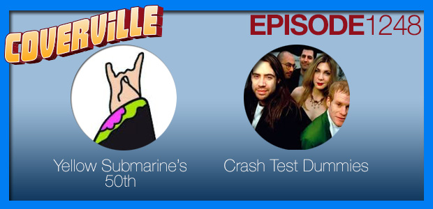 Coverville  1248: Cover Stories for the Yellow Submarine 50th and Crash Test Dummies
