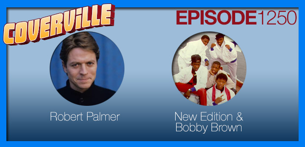 Coverville  1250: Cover Stories for Robert Palmer and Bobby Brown