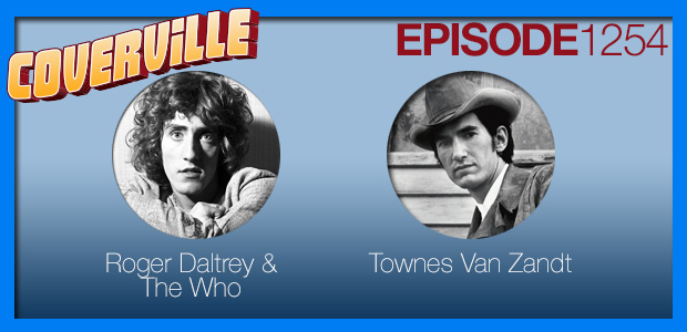 Coverville  1254: Cover Stories for The Who and Townes Van Zandt