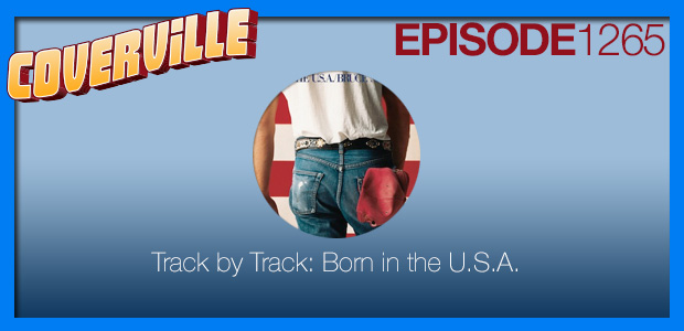 Coverville  1265: Bruce Springsteen's Born in the U.S.A., Covered, Track-By-Track