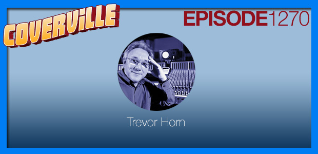 Coverville  1270: The Trevor Horn Cover Story