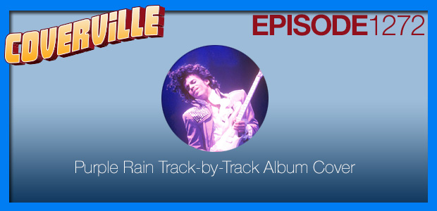 Coverville  1272: The 35th Anniversary Track by Track Cover of Purple Rain